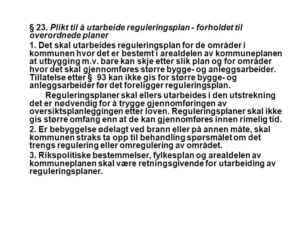 § 23. Plikt til å utarbeide reguleringsplan - forholdet til overordnede planer