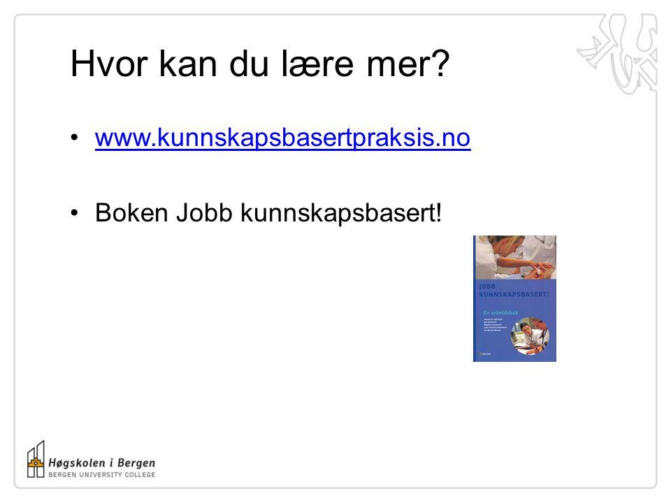 Hvor kan du lære mer www.kunnskapsbasertpraksis.no