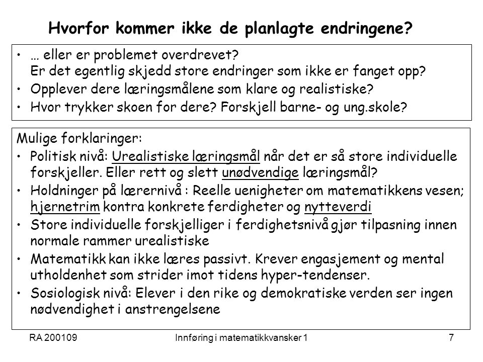 Hvorfor kommer ikke de planlagte endringene