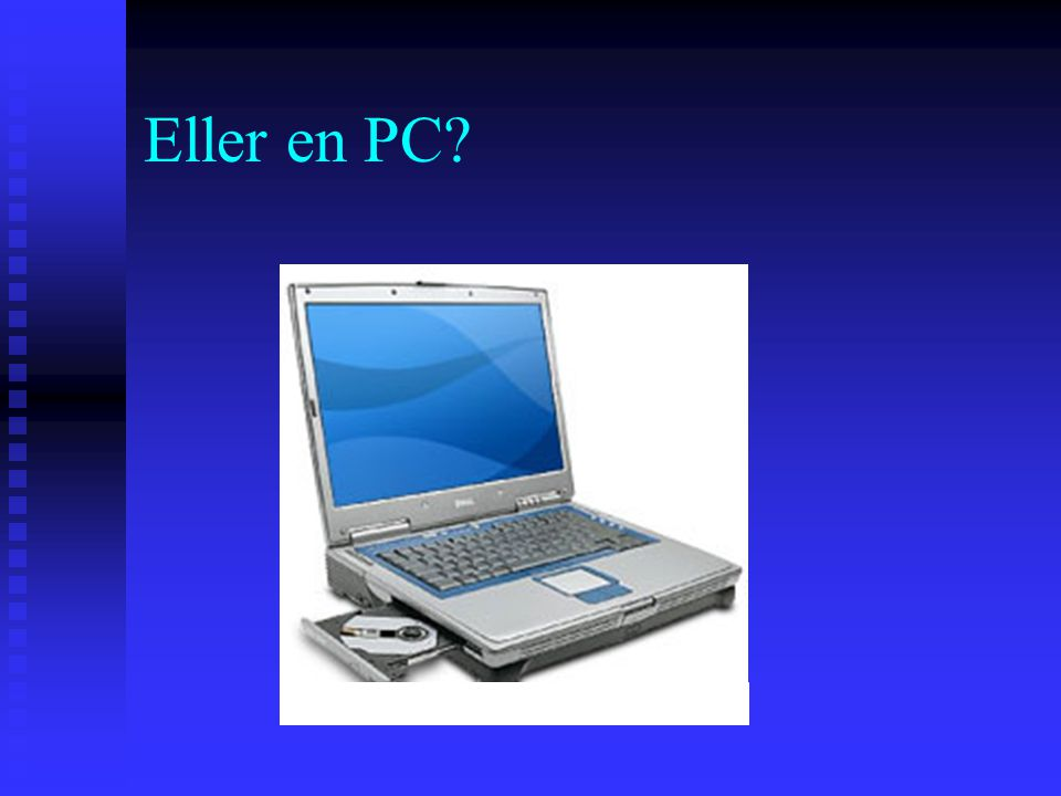 Eller en PC
