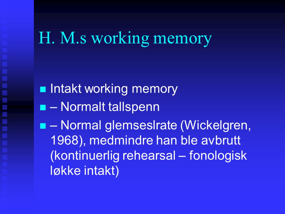 H. M.s working memory Intakt working memory – Normalt tallspenn