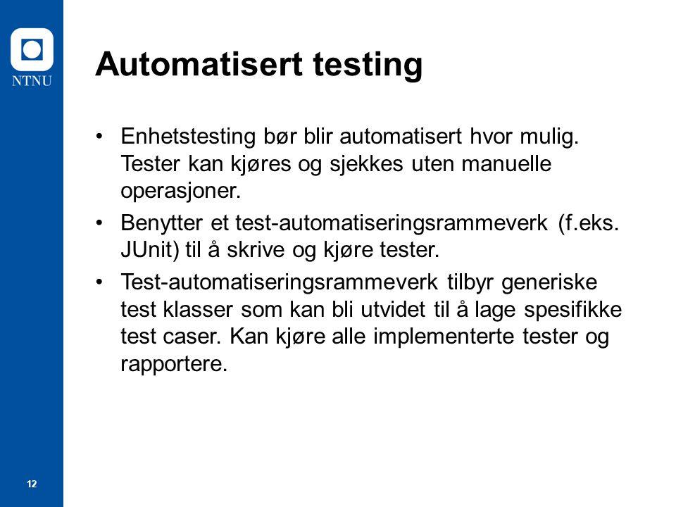 Automatisert testing Enhetstesting bør blir automatisert hvor mulig. Tester kan kjøres og sjekkes uten manuelle operasjoner.