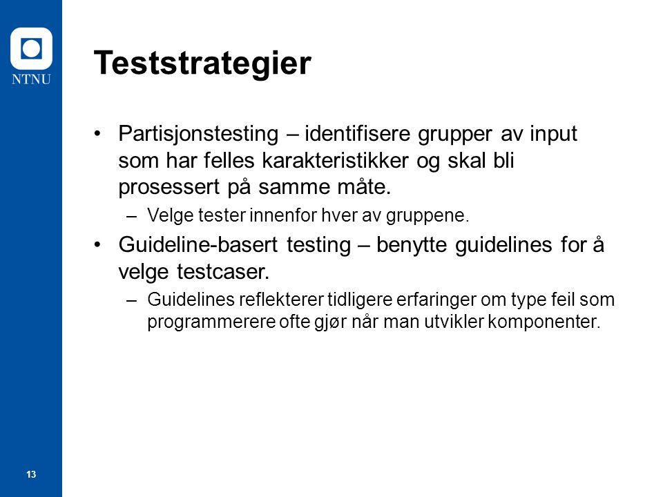 Teststrategier Partisjonstesting – identifisere grupper av input som har felles karakteristikker og skal bli prosessert på samme måte.