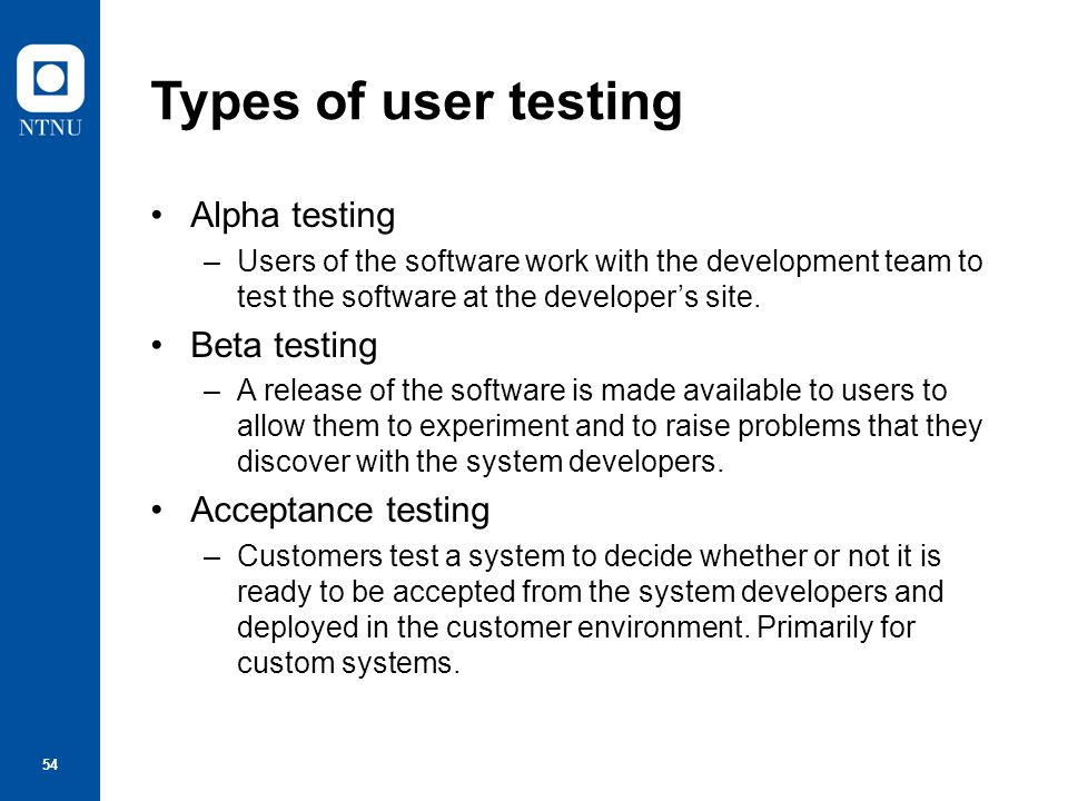 Types of user testing Alpha testing Beta testing Acceptance testing