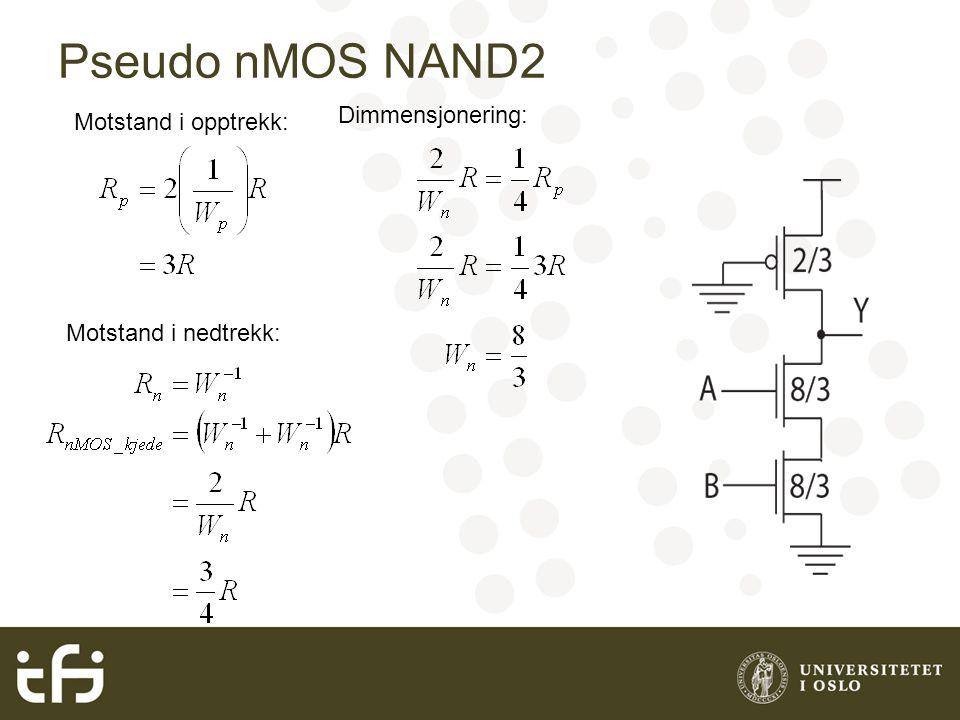 Pseudo nMOS NAND2 Dimmensjonering: Motstand i opptrekk: