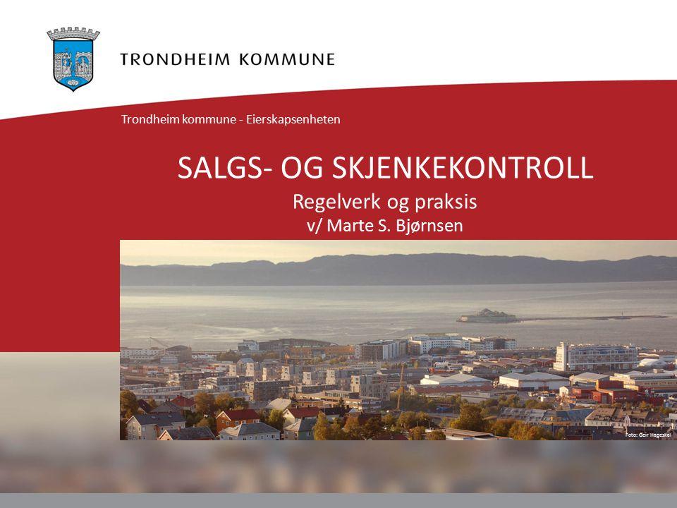 SALGS- OG SKJENKEKONTROLL Regelverk og praksis v/ Marte S. Bjørnsen