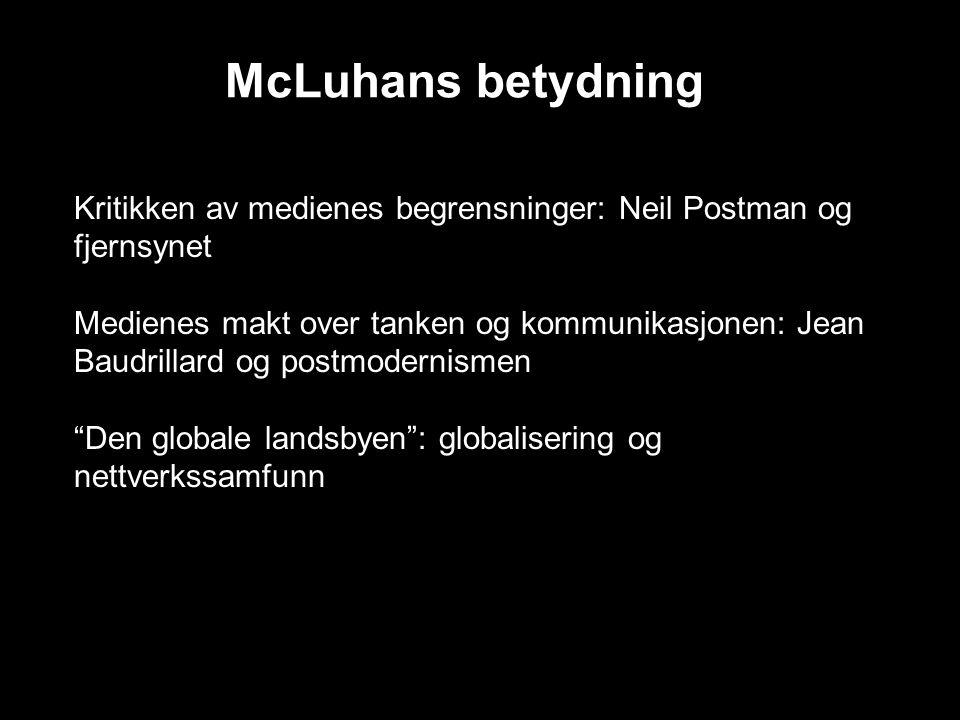 McLuhans betydning Kritikken av medienes begrensninger: Neil Postman og fjernsynet.