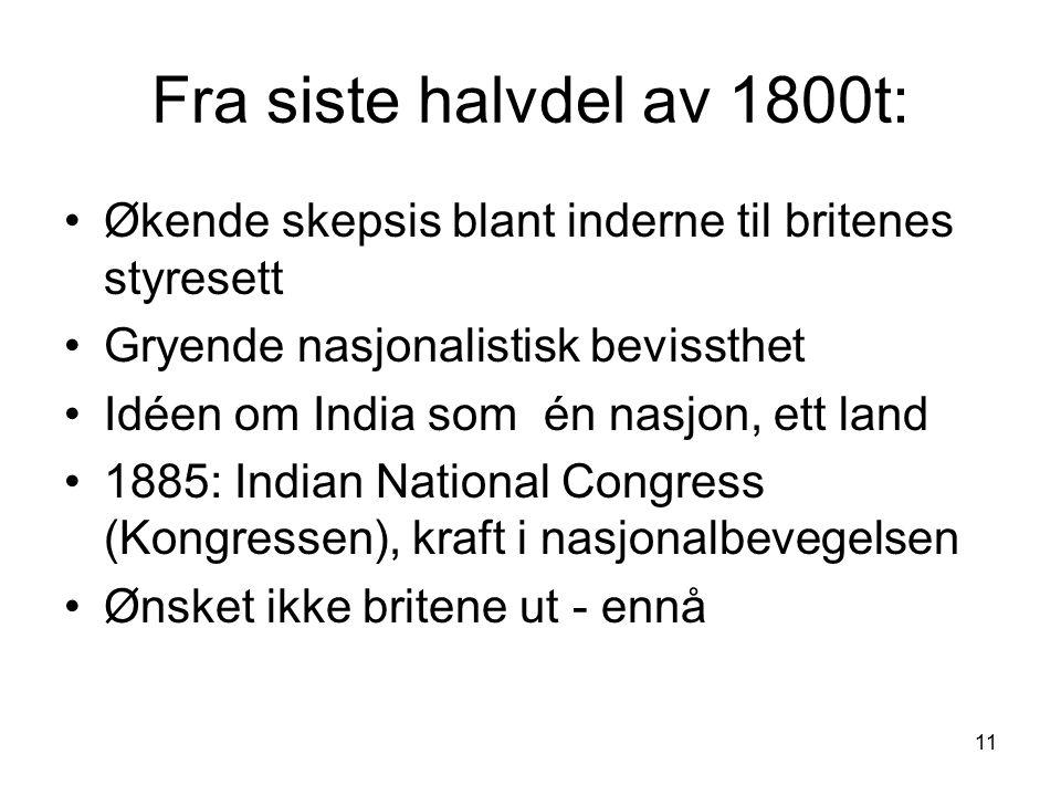 Fra siste halvdel av 1800t: Økende skepsis blant inderne til britenes styresett. Gryende nasjonalistisk bevissthet.
