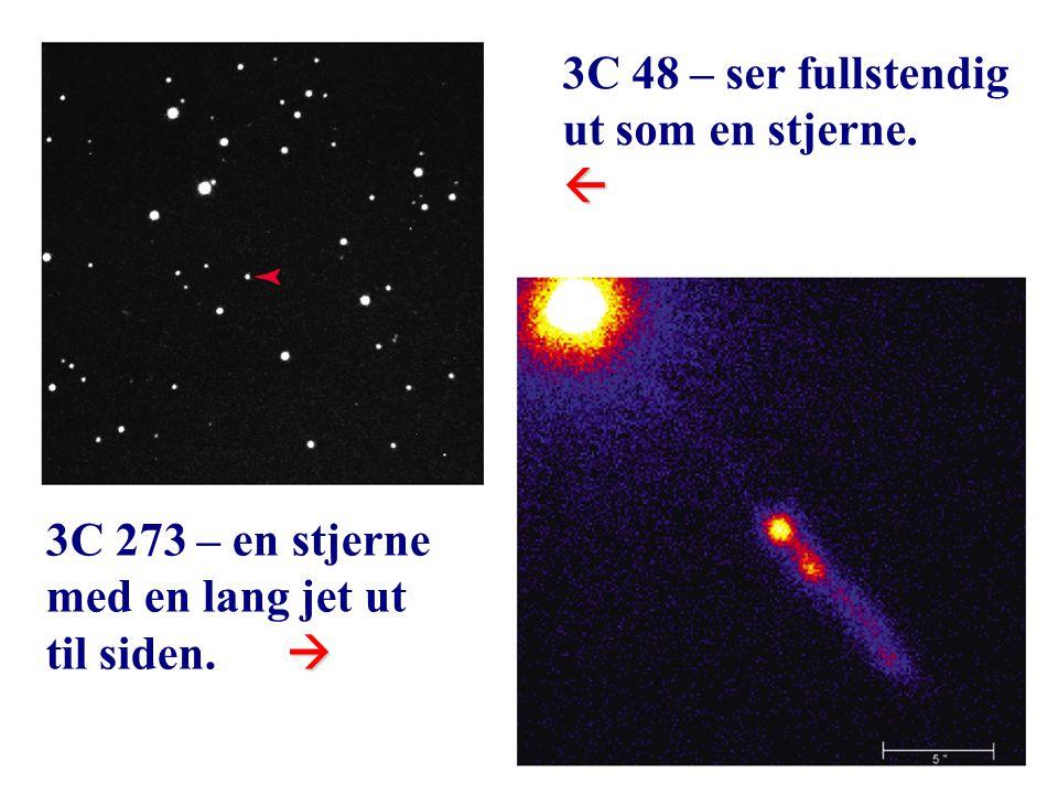 3C 48 – ser fullstendig ut som en stjerne.  3C 273 – en stjerne