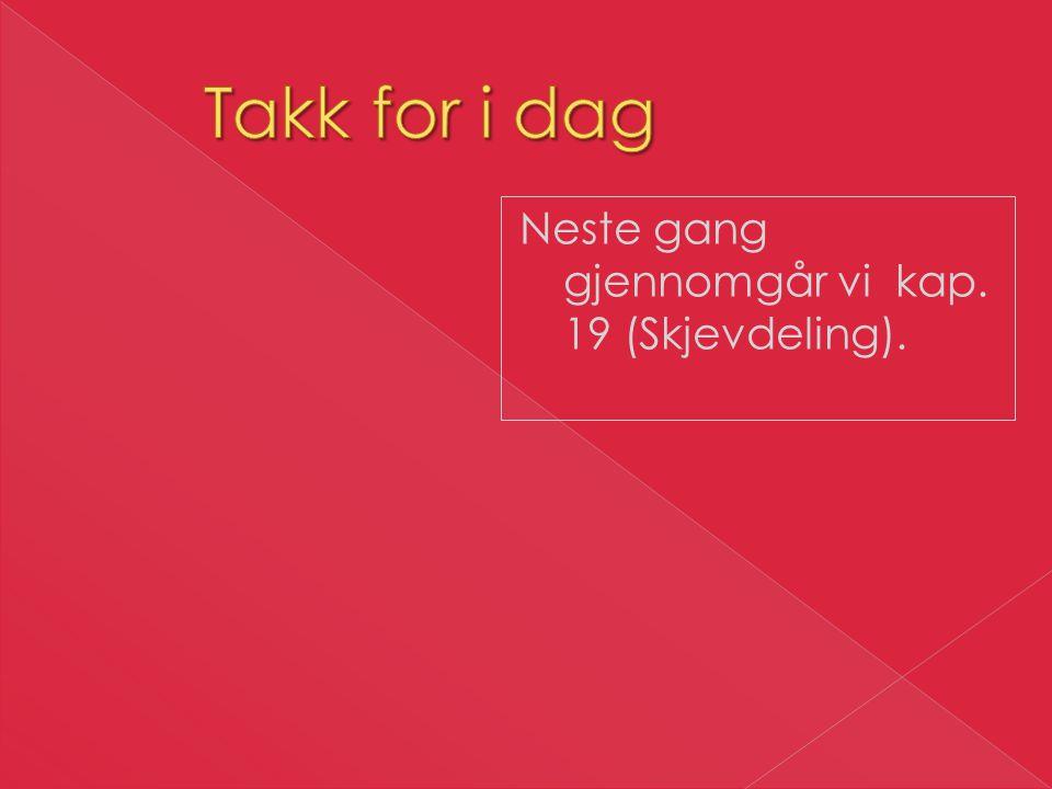 Takk for i dag Neste gang gjennomgår vi kap. 19 (Skjevdeling).