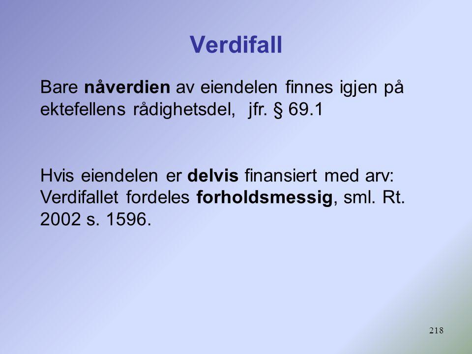Verdifall Bare nåverdien av eiendelen finnes igjen på ektefellens rådighetsdel, jfr. § 69.1.