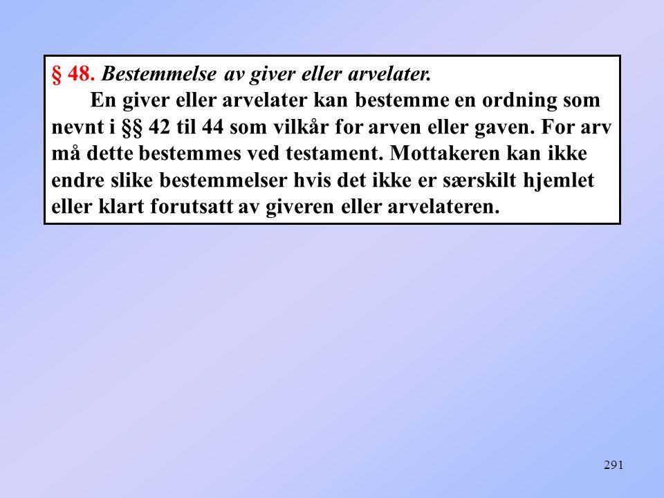 § 48. Bestemmelse av giver eller arvelater.