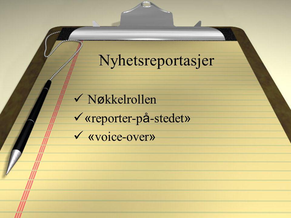 Nyhetsreportasjer Nøkkelrollen «reporter-på-stedet» «voice-over»