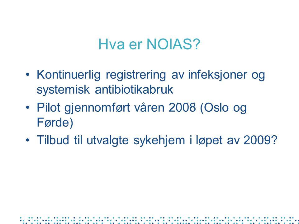 Hva er NOIAS Kontinuerlig registrering av infeksjoner og systemisk antibiotikabruk. Pilot gjennomført våren 2008 (Oslo og Førde)