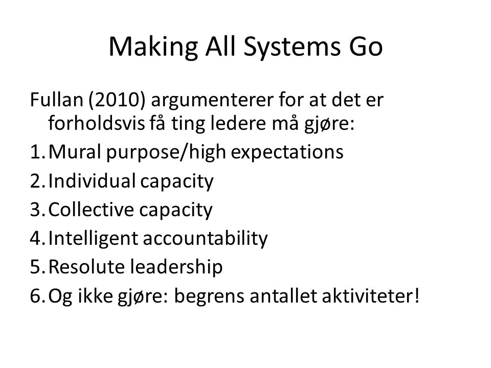 Making All Systems Go Fullan (2010) argumenterer for at det er forholdsvis få ting ledere må gjøre: