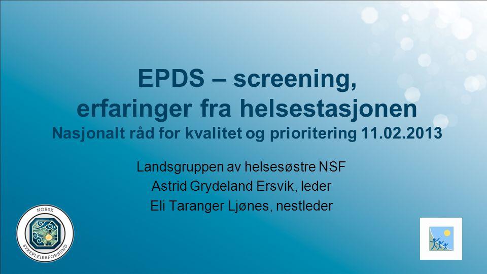 EPDS – screening, erfaringer fra helsestasjonen Nasjonalt råd for kvalitet og prioritering 11.02.2013