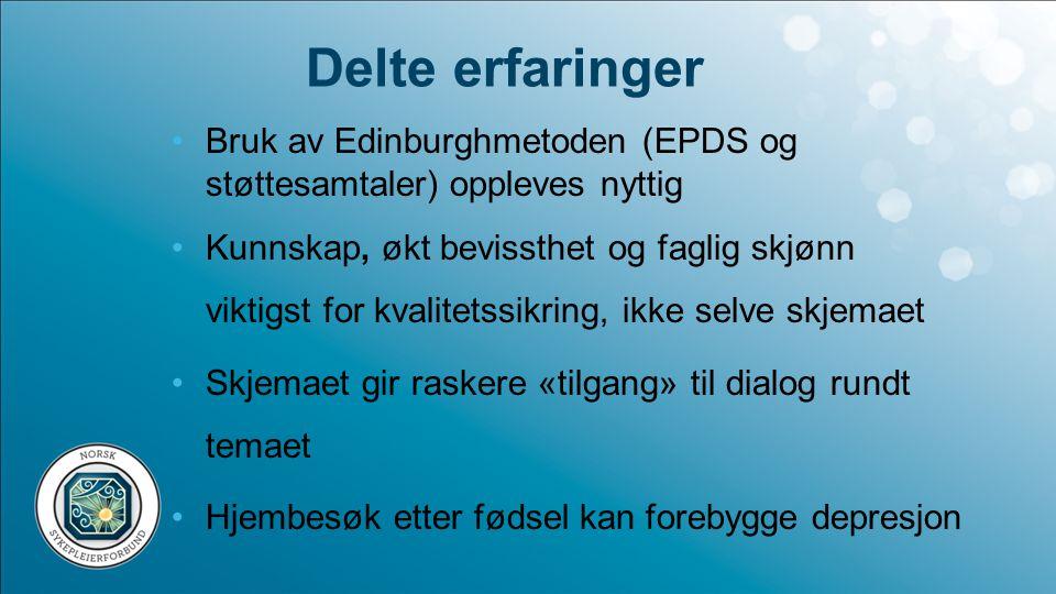 Delte erfaringer Bruk av Edinburghmetoden (EPDS og støttesamtaler) oppleves nyttig.