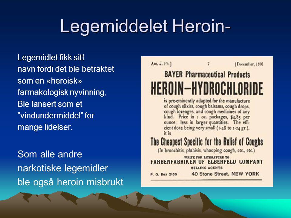 Legemiddelet Heroin- Som alle andre narkotiske legemidler