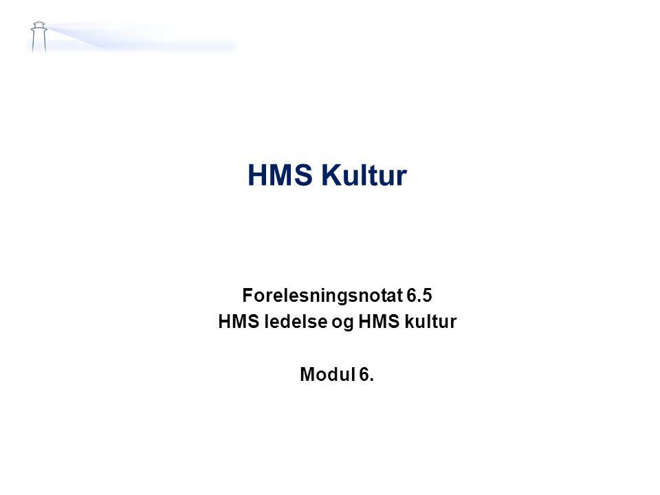 Forelesningsnotat 6.5 HMS ledelse og HMS kultur Modul 6.