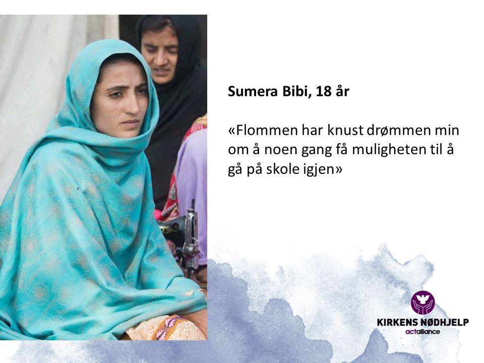 Sumera Bibi, 18 år «Flommen har knust drømmen min om å noen gang få muligheten til å gå på skole igjen»