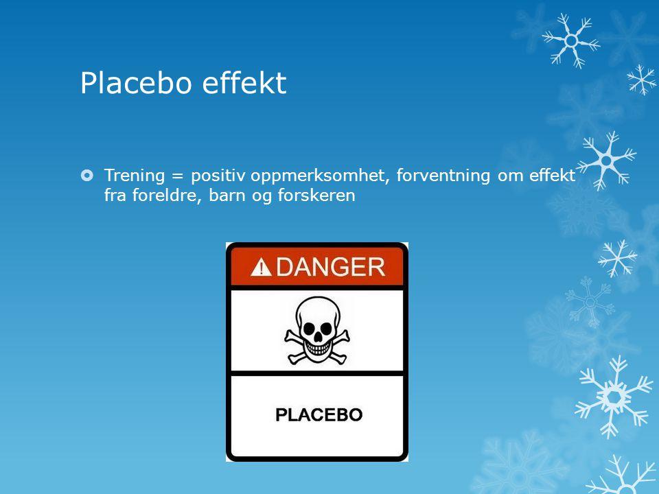 Placebo effekt Trening = positiv oppmerksomhet, forventning om effekt fra foreldre, barn og forskeren.