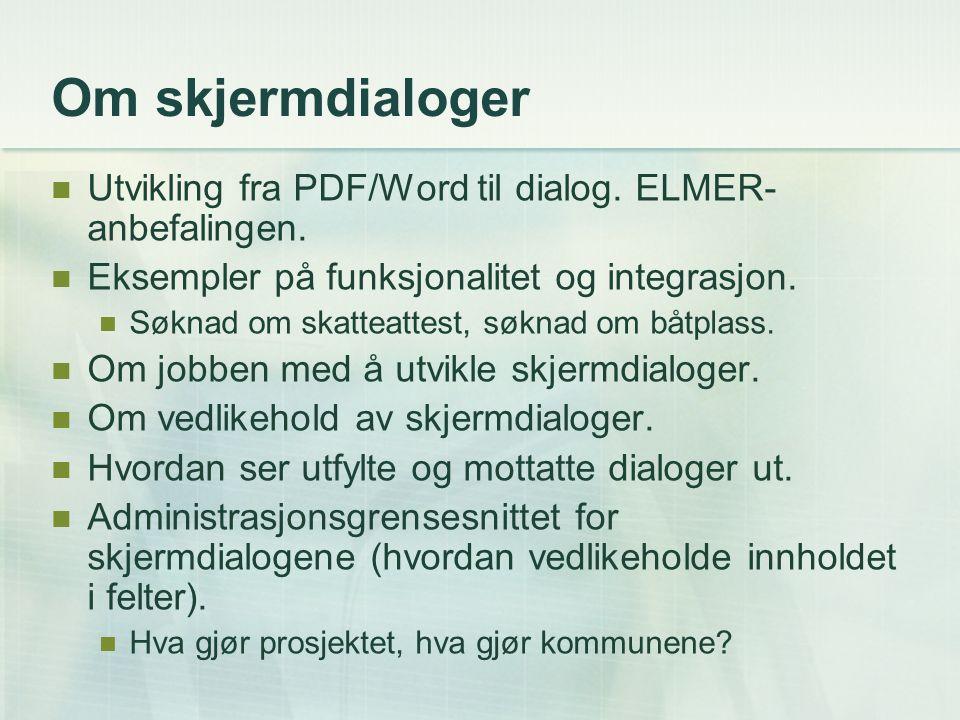 Om skjermdialoger Utvikling fra PDF/Word til dialog. ELMER-anbefalingen. Eksempler på funksjonalitet og integrasjon.