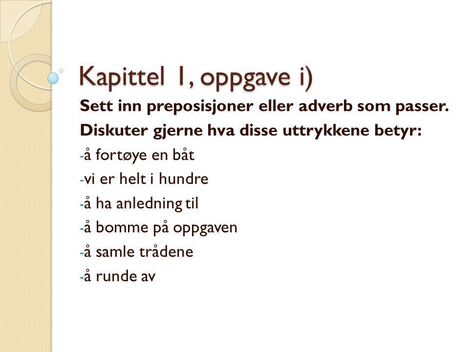 Kapittel 1, oppgave i) Sett inn preposisjoner eller adverb som passer.