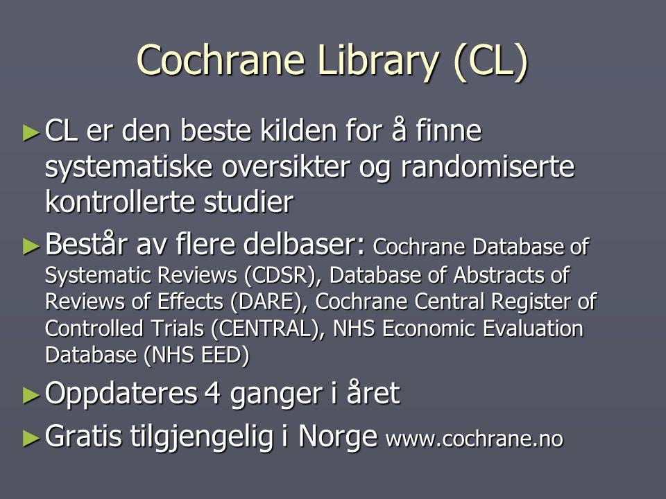 Cochrane Library (CL) CL er den beste kilden for å finne systematiske oversikter og randomiserte kontrollerte studier.