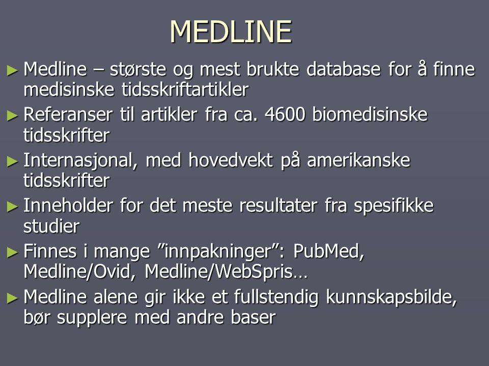 MEDLINE Medline – største og mest brukte database for å finne medisinske tidsskriftartikler.