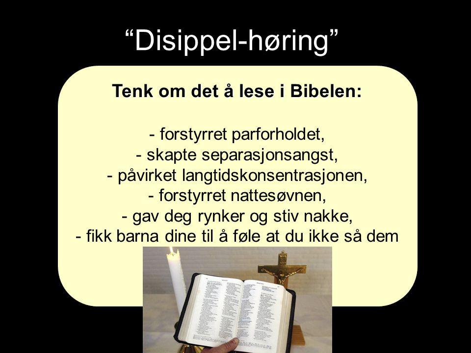 Disippel-høring Tenk om det å lese i Bibelen: