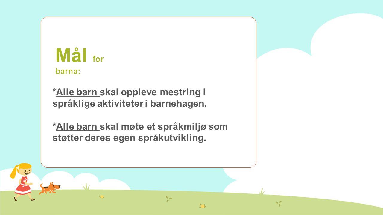 Mål for barna: *Alle barn skal oppleve mestring i språklige aktiviteter i barnehagen.