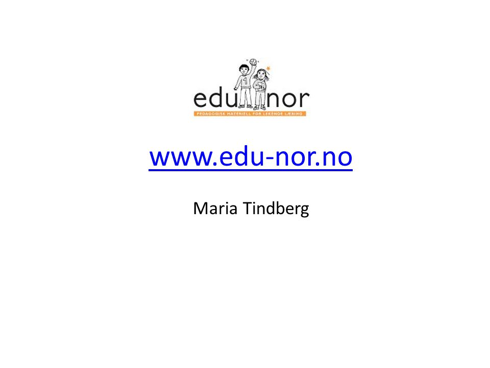 www.edu-nor.no Maria Tindberg