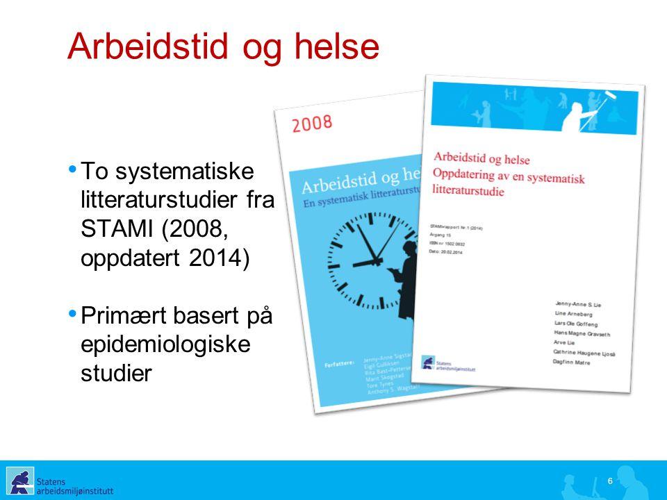 Arbeidstid og helse To systematiske litteraturstudier fra STAMI (2008, oppdatert 2014) Primært basert på epidemiologiske studier.
