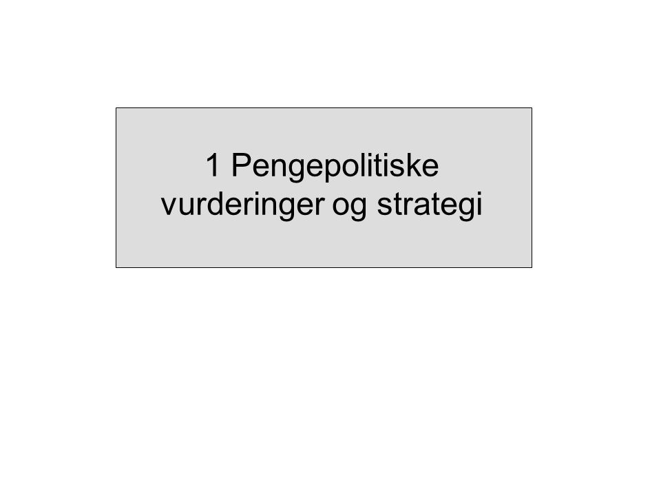 1 Pengepolitiske vurderinger og strategi