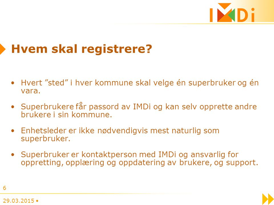 Hvem skal registrere Hvert sted i hver kommune skal velge én superbruker og én vara.