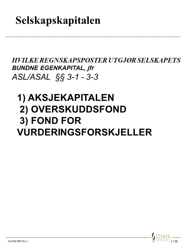 Selskapskapitalen 1) AKSJEKAPITALEN 2) OVERSKUDDSFOND 3) FOND FOR