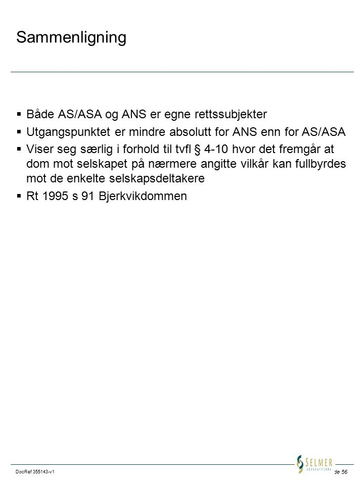 Sammenligning Både AS/ASA og ANS er egne rettssubjekter