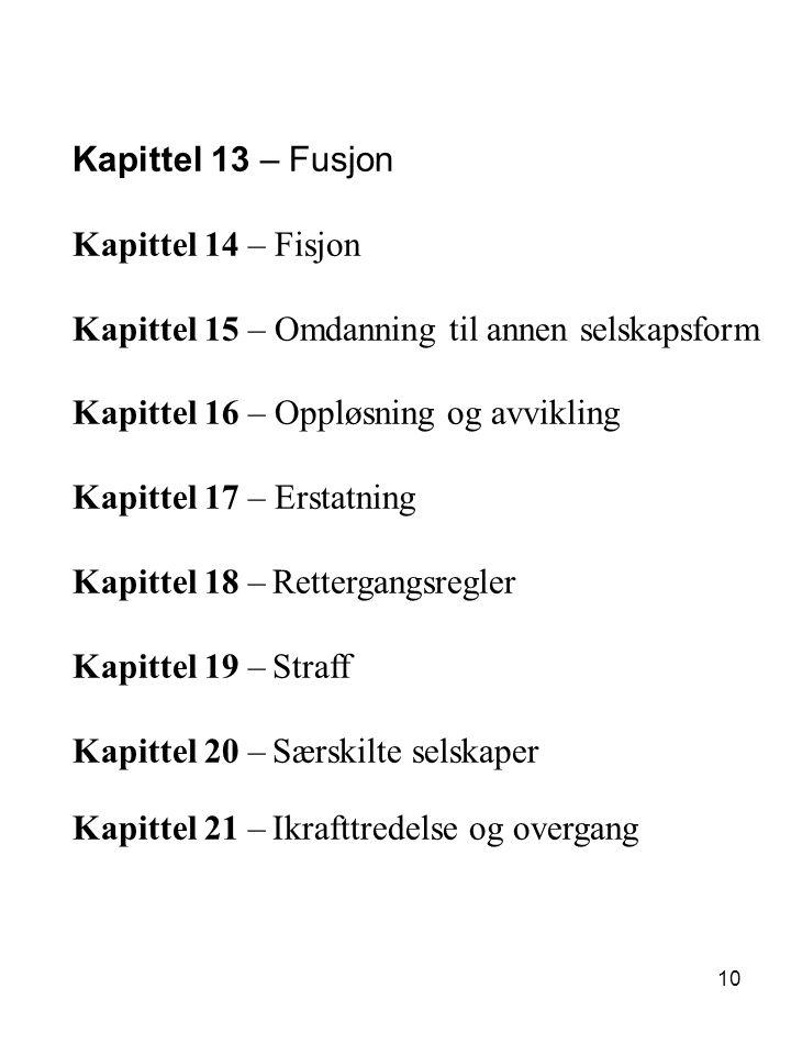 Kapittel 13 – Fusjon Kapittel 14 – Fisjon. Kapittel 15 – Omdanning til annen selskapsform. Kapittel 16 – Oppløsning og avvikling.