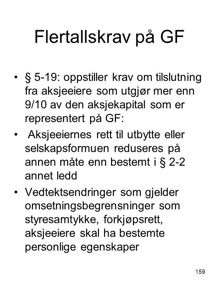 Flertallskrav på GF § 5-19: oppstiller krav om tilslutning fra aksjeeiere som utgjør mer enn 9/10 av den aksjekapital som er representert på GF:
