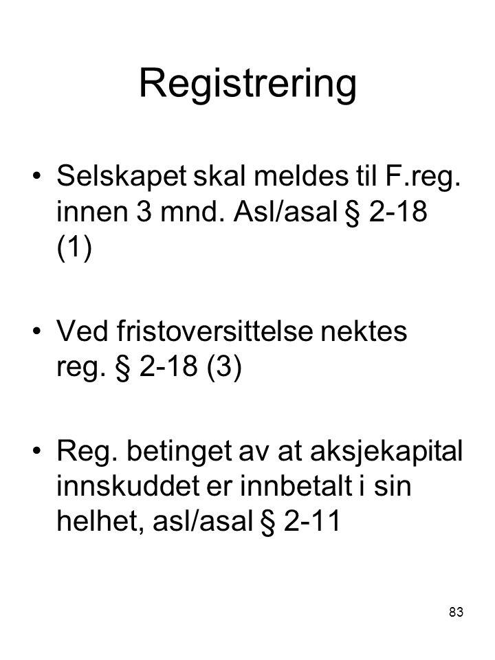 Registrering Selskapet skal meldes til F.reg. innen 3 mnd. Asl/asal § 2-18 (1) Ved fristoversittelse nektes reg. § 2-18 (3)