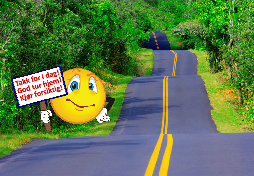 Takk for i dag! God tur hjem! Kjør forsiktig!