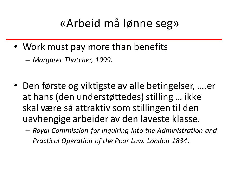 «Arbeid må lønne seg» Work must pay more than benefits