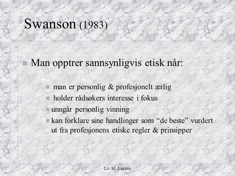 Swanson (1983) Man opptrer sannsynligvis etisk når: