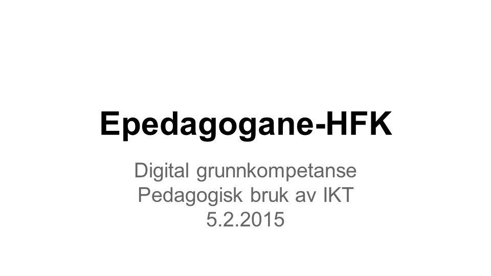 Digital grunnkompetanse Pedagogisk bruk av IKT 5.2.2015