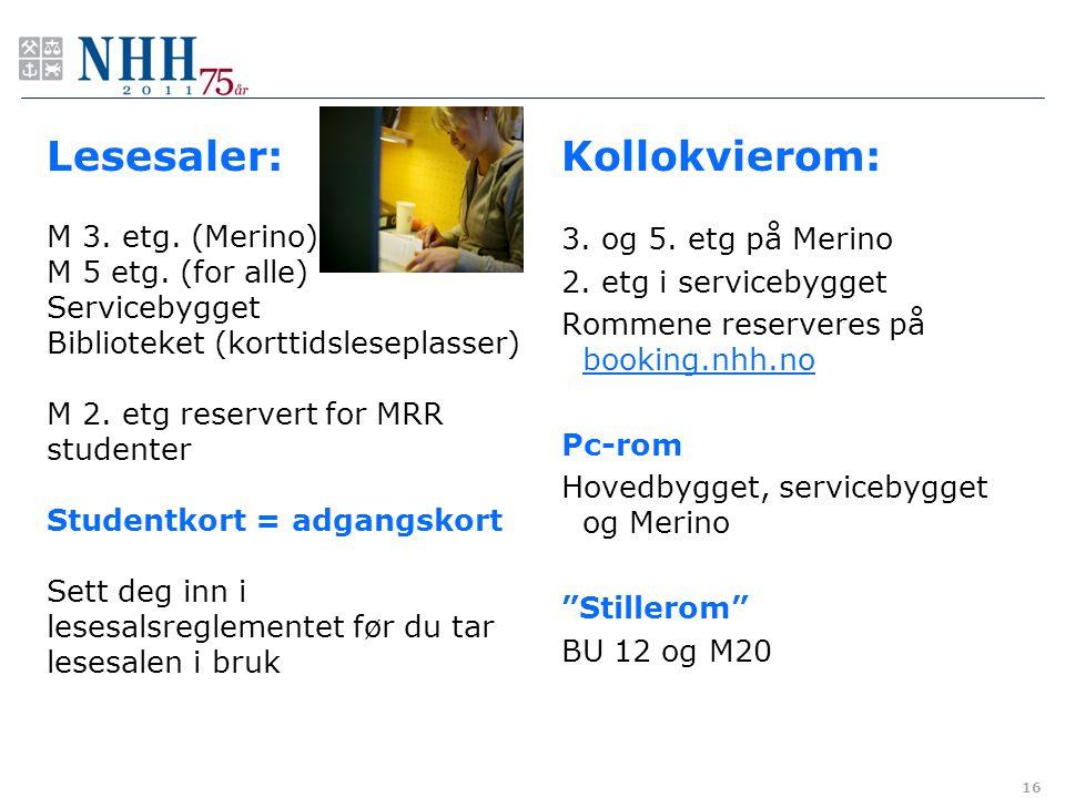 Lesesaler: Kollokvierom: 3. og 5. etg på Merino 2. etg i servicebygget