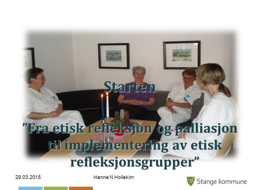 Starten Fra etisk refleksjon og palliasjon til implementering av etisk refleksjonsgrupper 09.04.2017.
