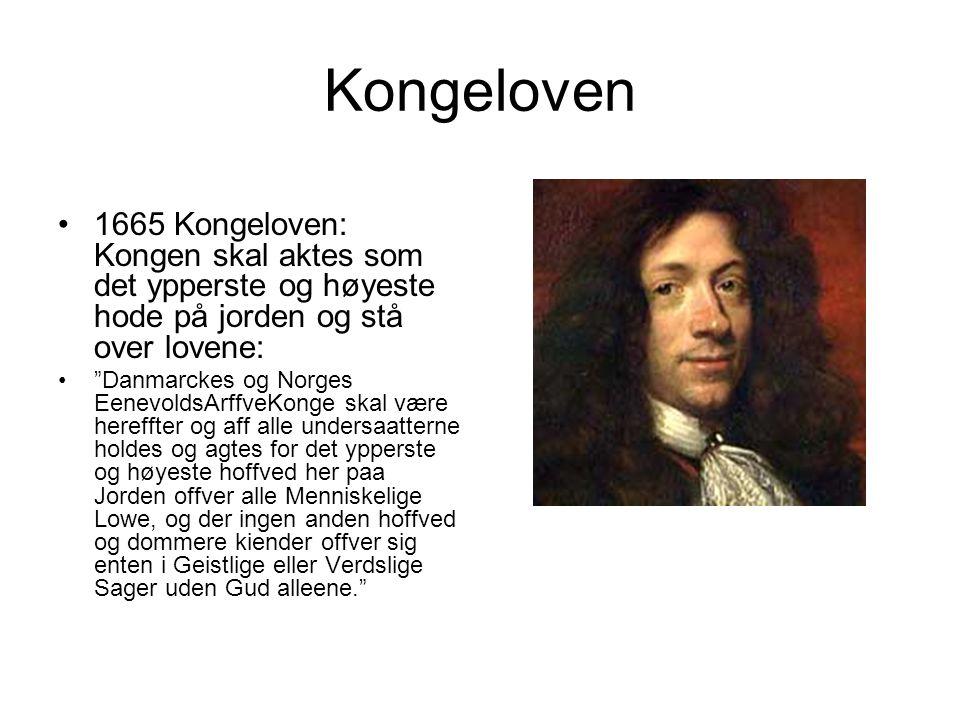 Kongeloven 1665 Kongeloven: Kongen skal aktes som det ypperste og høyeste hode på jorden og stå over lovene: