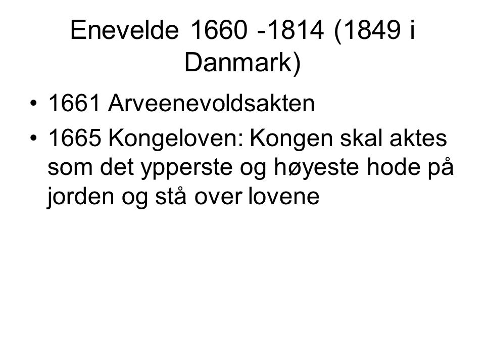 Enevelde 1660 -1814 (1849 i Danmark) 1661 Arveenevoldsakten