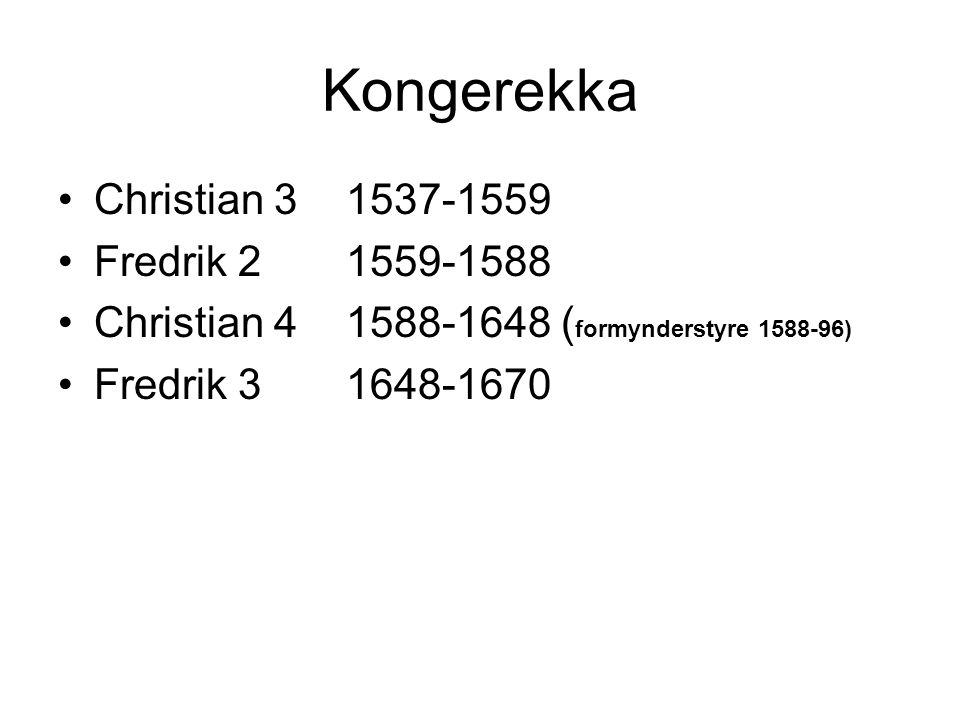 Kongerekka Christian 3 1537-1559 Fredrik 2 1559-1588