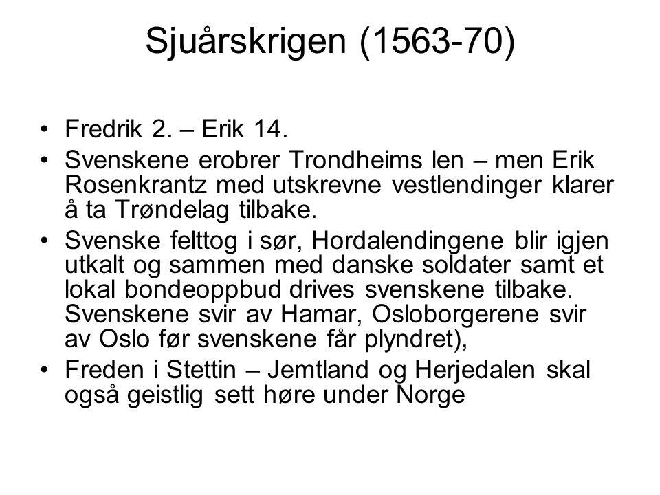 Sjuårskrigen (1563-70) Fredrik 2. – Erik 14.